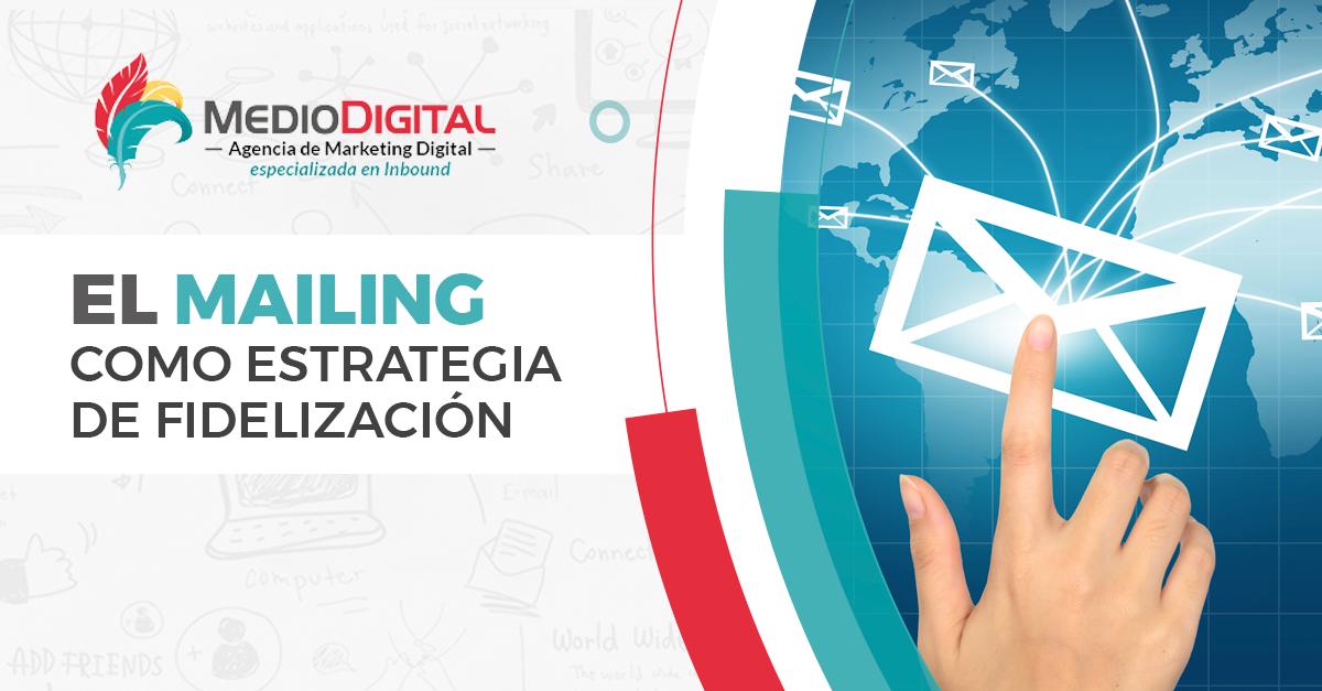 campañas de mailings, email marketing, campañas de e-mail, estrategia de fidelización, como crear lealtad en los clientes, crear lealtad en mis clientes, fidelización de clientes, estrategia de mailing, mailing, malings para clientes, mails a clientes,